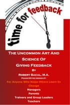 The Uncommon Art And Science Of Giving Feedback ebook by Robert Bacal