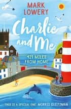 Charlie and Me - 421 Miles From Home ebook by Mark Lowery