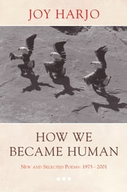 How We Became Human: New and Selected Poems 1975-2002 ebook by Joy Harjo