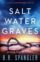 Saltwater Graves - A totally gripping crime thriller ebook by B.R. Spangler