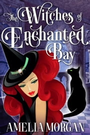 The Witches of Enchanted Bay ebook by Amelia Morgan