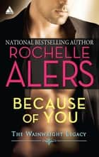 Because of You ebook by Rochelle Alers