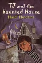 TJ and the Haunted House ebook by Hazel Hutchins