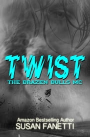 Twist - The Brazen Bulls MC, #2 ebook by Susan Fanetti