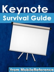 Keynote Survival Guide: Step-by-Step User Guide for Apple Keynote: Getting Started, Managing Presentations, Formatting Slides, and Playing a Slideshow ebook by MobileReference
