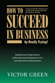 How to Succeed in Business: By Really Trying ebook by Green, Victor