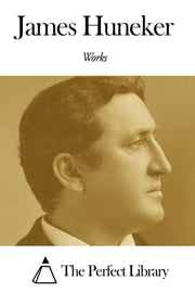 Works of James Huneker ebook by James Huneker