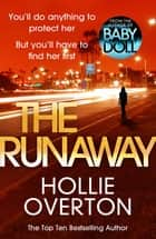 The Runaway - From the author of Richard & Judy bestseller Baby Doll ebook by Hollie Overton