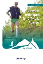 Downhill Techniques for Off-Road Runners ebook by Keven Shevels