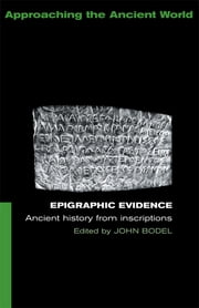 Epigraphic Evidence - Ancient History From Inscriptions ebook by John Bodel
