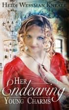 Her Endearing Young Charms - A Lady of Many Charms, #1 ebook by Heidi Wessman Kneale