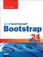 Bootstrap in 24 Hours, Sams Teach Yourself ebook by Jennifer Kyrnin