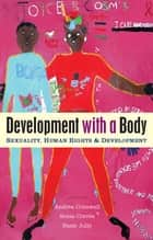 Development with a Body - Sexuality, Human Rights and Development ebook by Andrea Cornwall, Sonia Correa, Susie Jolly