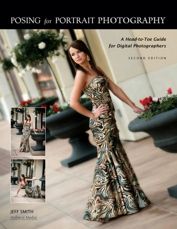 Posing for Portrait Photography - A Head-To-Toe Guide for Digital Photographers ebook by Jeff Smith