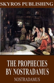 The Prophecies by Nostradamus ebook by Nostradamus,Charles A. Ward