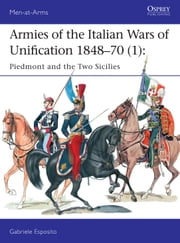 Armies of the Italian Wars of Unification 1848–70 (1) - Piedmont and the Two Sicilies ebook by Gabriele Esposito, Giuseppe Rava