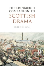 The Edinburgh Companion to Scottish Drama ebook by Ian Brown