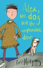 Alex, the Dog and the Unopenable Door ebook by Ross Montgomery