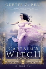 The Captain's Witch Episode One - The Captain's Witch, #1 ebook by Odette C. Bell