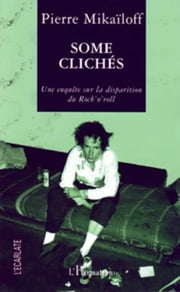 Some clichés - Une enquête sur la disparition du rock'n'roll ebook by Pierre Mikailoff