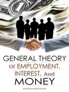 The General Theory Of Employment, Interest, And Money ekitaplar by John Maynard Keynes