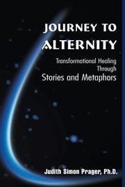 Journey to Alternity - Transpersonal Healing Through Stories and Metaphors ebook by Judith Prager