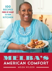 Melba's American Comfort - 100 Recipes from My Heart to Your Kitchen ebook by Melba Wilson