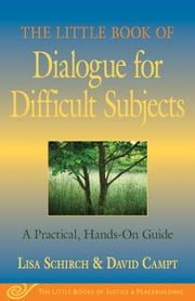 Little Book of Dialogue for Difficult Subjects - A Practical, Hands-On Guide ebook by Lisa Schirch