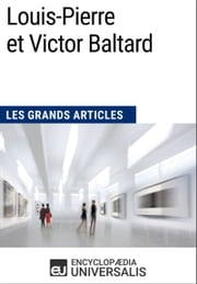 Louis-Pierre et Victor Baltard - Les Grands Articles d'Universalis ebook by Encyclopaedia Universalis