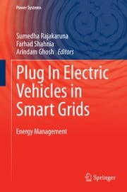 Plug In Electric Vehicles in Smart Grids - Energy Management ebook by Sumedha Rajakaruna,Farhad Shahnia,Arindam Ghosh