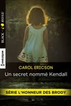 Un secret nommé Kendall ebook by Carol Ericson