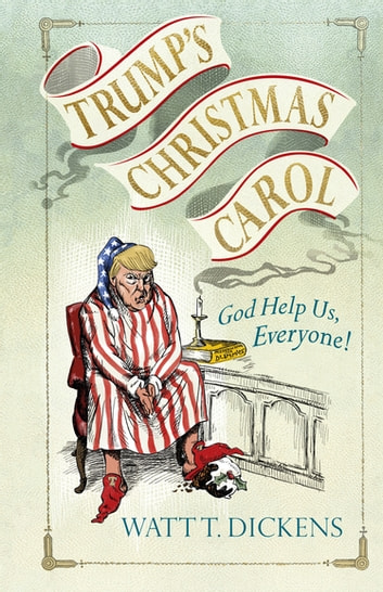 Trump's Christmas Carol ebook by Lucien Young,Watt T. Dickens