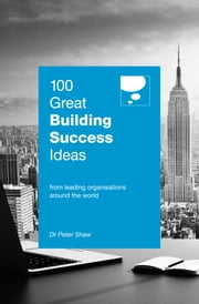 100 Great Building Success Ideas ebook by Dr Peter Shaw