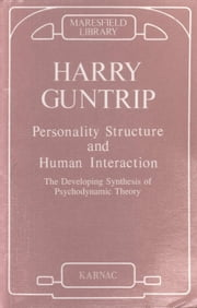 Personality Structure and Human Interaction: The Developing Synthesis of Psychodynamic Theory ebook by Guntrip, Harry
