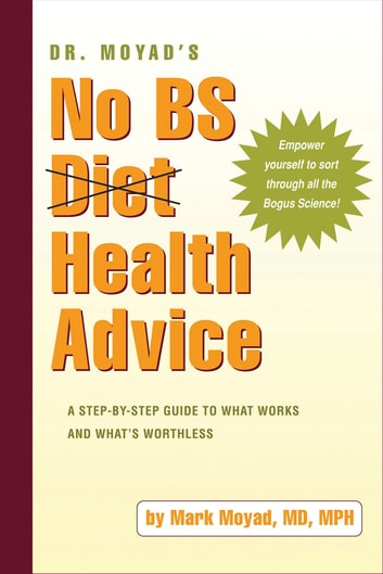 Dr. Moyad's No BS Diet Health Advice - A Step-by-Step Guide to What Works and What's Worthless ebook by Mark A. Moyad