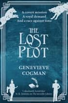 The Lost Plot: The Invisible Library 4 ebook by Genevieve Cogman