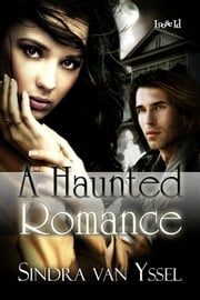 A Haunted Romance ebook by Sindra van Yssel