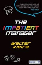 The Impatient Manager ebook by Walter Vieira