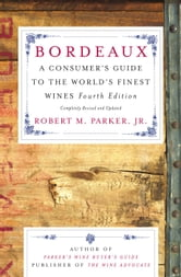 Bordeaux - A Consumer's Guide to the World's Finest Wines ebook by Robert M. Parker