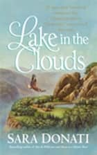 Lake In The Clouds - #3 in the Wilderness series ebook by Sara Donati