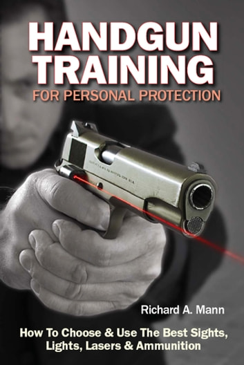 Handgun training for personal protection ebook by richard allen mann handgun training for personal protection how to choose use the best sights lights fandeluxe Choice Image