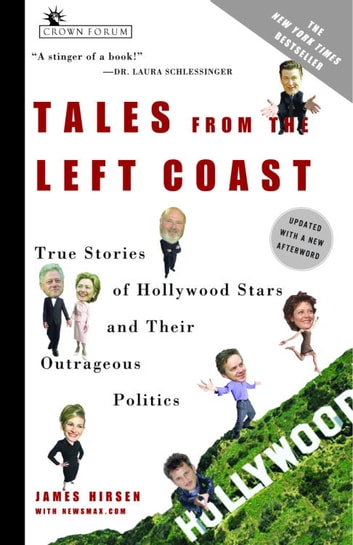 Tales from the Left Coast - True Stories of Hollywood Stars and Their Outrageous Politics ebook by James Hirsen,NewsMax