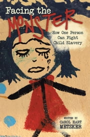 Facing the Monster - How One Person Can Fight Child Slavery ebook by Carol Hart Metzker