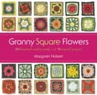 Granny Square Flowers - 50 Botanical Crochet Motifs and 15 Original Projects ebook by Margaret Hubert