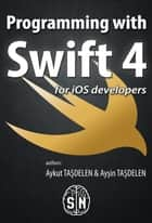 Programming with Swift - Swift Programming Language ebook by Aykut Taşdelen, Ayşin Taşdelen