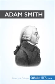 Adam Smith - A pioneer of modern economics ebook by Christophe Speth,Brigitte Feys,50 minutes,Carly Probert