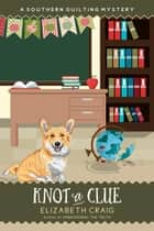 Knot a Clue - A Southern Quilting Mystery, #13 ebook by