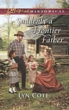 Suddenly A Frontier Father (Mills & Boon Love Inspired Historical) (Wilderness Brides, Book 5) ebook by Lyn Cote