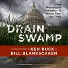 Drain the Swamp - How Washington Corruption Is Worse Than You Think audiobook by Congressman Ken Buck, Bill Blankschaen