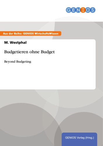Budgetieren ohne Budget - Beyond Budgeting ebook by M. Westphal
